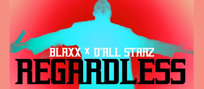 Blaxx x D'Aall Starz - Regardless